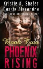 Phoenix Rising (Book 2) MC Steel Bandits ebook by Cassie Alexandra, Kristie K Shafer