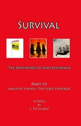 Survival: The Adventures of Sean Semineaux Part 3 Ancient China / The First Emperor ebook by E. Ted Gladue