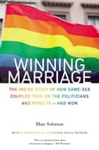 Winning Marriage - The Inside Story of How Same-Sex Couples Took on the Politicians and Pundits—and Won ebook by Marc Solomon, Deval Patrick