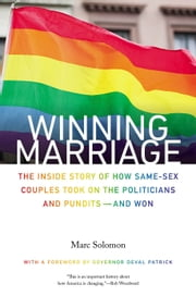 Winning Marriage - The Inside Story of How Same-Sex Couples Took on the Politicians and Pundits—and Won ebook by Marc Solomon,Deval Patrick