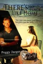 There's No Place Like Home ebook by Peggy  Jaeger