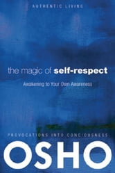 The Magic of Self-Respect - Awakening to your Own Awareness ebook by Osho