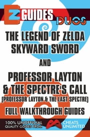 EZ Guides: Duos - The Legend of Zelda: Skyward Sword and Professor Layton and the Spectre's Call (Professor Layton and the Last Specter) Full Walkthrough Guides ebook by CheatsUnlimited