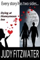 Every Story Has Two Sides...Dying at Honeymoon Inn, Love after Death ebook by Judy Fitzwater