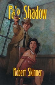 Pale Shadow - A Wesley Farrell Novel ebook by Robert E Skinner