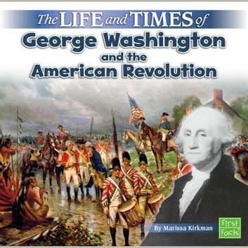 Life and Times of George Washington and the American Revolution, The audiobook by Marissa Kirkman