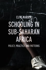 Schooling in Sub-Saharan Africa - Policy, Practice and Patterns ebook by Clive Harber