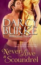 Never Love a Scoundrel ebook by Darcy Burke