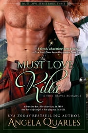 Must Love Kilts - A Time Travel Romance ebook by Angela Quarles
