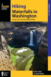 Hiking Waterfalls in Washington - A Guide to the State's Best Waterfall Hikes ebook by Roddy Scheer,Adam Sawyer