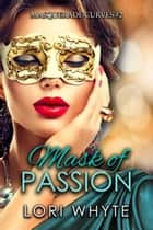Mask of Passion - Masquerade Curves, #2 ebook by Lori Whyte