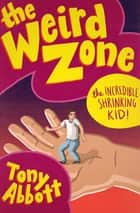 The Incredible Shrinking Kid! ebook by Tony Abbott