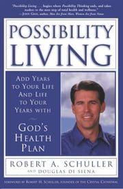 Possibility Living - God's Health Plan ebook by Robert A. Schuller,Douglas Di Senna