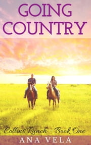Going Country (Collins Ranch - Book One) - Collins Ranch, #1 ebook by Ana Vela