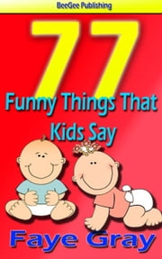 77 Funny Things That Kids Say ebook by Sasha Collins