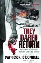 They Dared Return ebook by Patrick K. O'Donnell