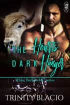 The Heart's Dark Hunger Part One - Dark Horse's Story ebook by Trinity Blacio