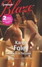 A Kiss in the Dark: A Kiss in the Dark\Flyboy - Flyboy ebook by Karen Foley