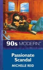 Passionate Scandal (Mills & Boon Vintage 90s Modern) ebook by Michelle Reid