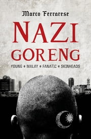 Nazi Goreng - Young•Malay•Fanatic•Skinheads ebook by Marco Ferrarese