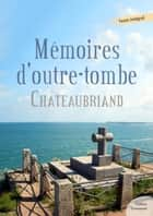Mémoires d'outre-tombe - Chateaubriand ebook by Chateaubriand