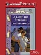 A Little Bit Pregnant ebook by Charlotte Maclay