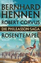 Die Phileasson-Saga - Rosentempel - Roman ebook by Bernhard Hennen, Robert Corvus
