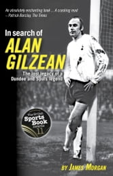 In Search of Alan Gilzean - The Lost Legacy of a Dundee and Spurs Legend ebook by James Morgan