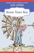 Boom Town Boy ebook by Lois Lenski