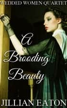 A Brooding Beauty ebook by Jillian Eaton