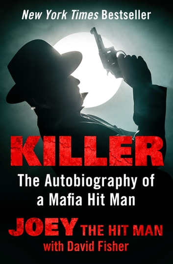 Killer - The Autobiography of a Mafia Hit Man ebook by Joey the Hit Man,David Fisher