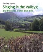 Singing in the Valleys; - and then into a town that died ebook by