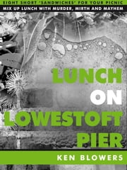 Lunch On Lowestoft Pier ebook by Ken Blowers