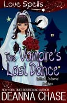 The Vampire's Last Dance ebook by Deanna Chase