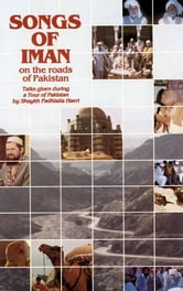 Songs of Iman On the Roads Of Pakistan - Talks Given During a 1982 Tour of Pakistan ebook by Shaykh Fadhlalla Haeri