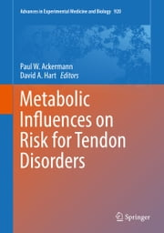 Metabolic Influences on Risk for Tendon Disorders ebook by Paul W. Ackermann,David A. Hart