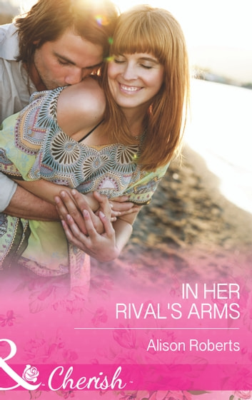 In Her Rival's Arms (Mills & Boon Cherish) ebook by Alison Roberts