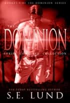 The Dominion Series Complete Collection - The Dominion Series, #6 ebook by S. E. Lund