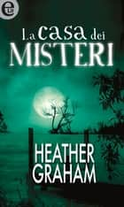 La casa dei misteri (eLit) - eLit ebook by Heather Graham