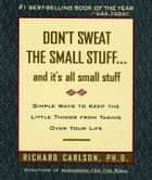 Don't Sweat the Small Stuff and It's All Small Stuff ebook by Richard Carlson