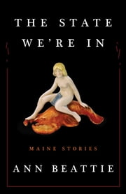 The State We're In - Maine Stories ebook by Ann Beattie