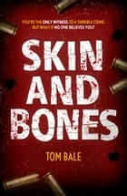 Skin and Bones - The heart-pounding, action-packed thriller ebook by Tom Bale