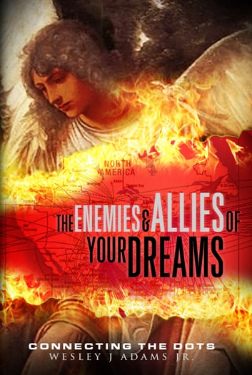 The Enemies and Allies of your Dreams - Connecting the Dots ebook by Wesley J Adams Jr.