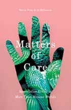 Matters of Care - Speculative Ethics in More than Human Worlds ebook by María Puig de la Bellacasa