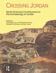 Crossing Jordan - North American Contributions to the Archaeology of Jordan ebook by Thomas Evan Levy,P.M.Michele Daviau,Randall W. Younker
