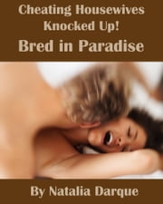 Cheating Housewives Knocked Up! - Bred In Paradise ebook by Natalia Darque