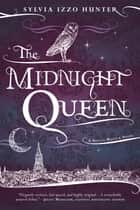The Midnight Queen ebook by Sylvia Izzo Hunter