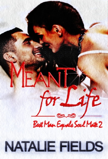 Best Man Equals Soul Mate 2: Meant for Life ebook by Natalie Fields