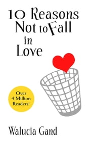 10 Reasons Not to Fall in Love ebook by Walucia Gand