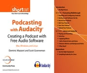 Podcasting with Audacity - Creating a Podcast With Free Audio Software(Digital Short Cut) ebook by Dominic Mazzoni,Scott Granneman